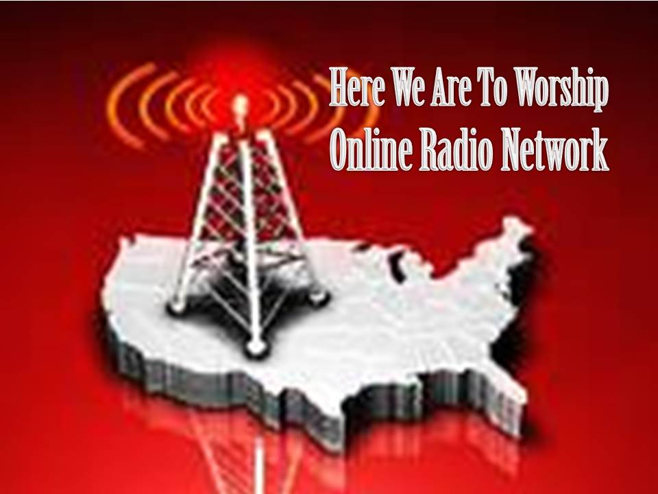Here We Are To Worship Online Radio Network
